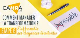 Comment manager la transformation ? Etape 6 : S'affranchir des croyances limitantes