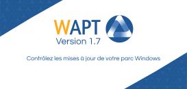 WAPT 1.7 : Contrôlez les mises à jour Windows !