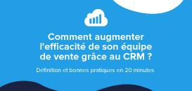 Comment augmenter l'efficacité de son équipe de vente grâce au CRM ? Définition et bonnes pratiques en 20 minutes