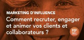 Marketing d'influence : comment recruter, engager et animer vos clients et collaborateurs ?