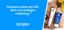 Pourquoi inclure les UGC dans vos stratégies marketing
