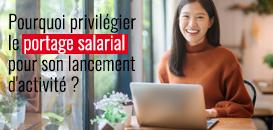 Pourquoi privilégier le portage salarial pour son lancement d'activité ?