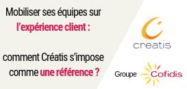 Mobiliser ses équipes sur l'expérience client : comment Créatis (groupe Cofidis) s'impose comme une référence ?