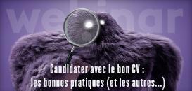 Candidater avec le bon CV : les bonnes pratiques (et les autres...)