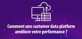 ROI marketing, connaissance client... Découvrez comment une Customer Data Platform améliore votre performance !