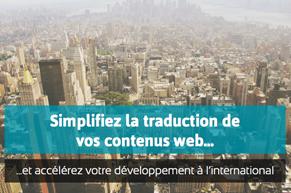 Simplifiez la traduction de vos contenus web et accélérez votre développement à l'international