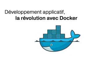 Développement applicatif : la révolution avec DOCKER