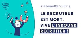 Le recruteur est mort, vive l'Inbound Recruiter !