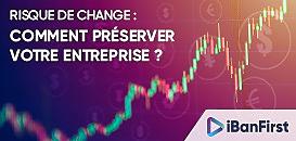 Perspectives économiques et risque de change : comment préserver votre entreprise ?