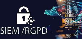 RGPD : Comment détecter, analyser et réagir face aux enjeux de CyberSécurité au travers d'un SIEM ?