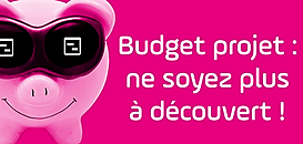 Budget Projet - ne soyez plus à découvert !