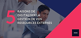 5 raisons de digitaliser la gestion des Ressources Externes