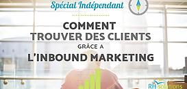 Comment trouver des clients quand on est Indépendant grâce à l'Inbound Marketing
