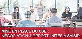 Mise en place du CSE : négociation & opportunités à saisir