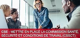 CSE : mettre en place la Commission Santé,  Sécurité et Conditions de Travail (CSSCT)
