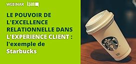 Le pouvoir de l'excellence relationnelle dans l'expérience client : l'exemple de Starbucks