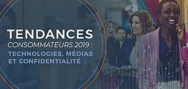 TENDANCES CONSOMMATEURS 2019 : technologies, médias et confidentialité