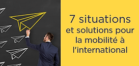 7 situations en mobilité à l'international - Quelles solutions pour y faire face ?