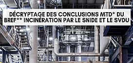 Décryptage des conclusions MTD du BREF Incinération par le SNIDE et le SVDU - session 1