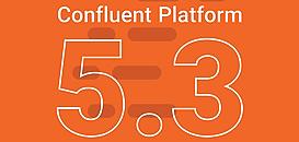 Eté, Soleil, Evolutions : quoi de neuf avec Confluent Platform 5.3 ?