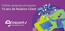 10 ans de Relation Client dans les Banques/ Assurances/ Mutuelles : chiffres, tendances et évolution