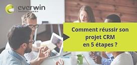 Comment réussir son projet CRM en 5 étapes ?