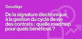 De la signature électronique  à la gestion du cycle de vie des contrats :  quelle roadmap pour quels bénéfices ?