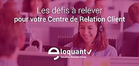 Centre de Relation Client : quels défis à relever pour répondre aux nouvelles exigences client ?