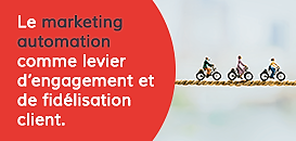 REX client : Le marketing automation comme levier d'engagement et de fidélisation client