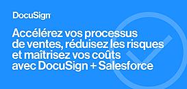 Accélérez vos processus de ventes, réduisez les risques et maîtrisez vos coûts avec DocuSign + Salesforce