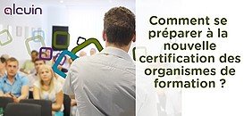 Comment se préparer à la nouvelle certification des organismes de formation ?