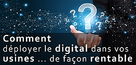Comment déployer le digital dans vos usines de façon rentable ?