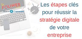 Les étapes clés pour réussir la stratégie digitale de votre entreprise