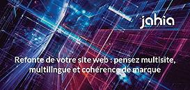 Refonte de votre site web : pensez multisite, multilingue et cohérence de marque