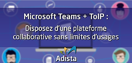 Microsoft Teams + ToIP : Disposez d'une plateforme collaborative sans limites d'usages