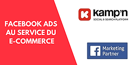 Facebook Ads & Kamp'n au service du e-commerce ! 🚀
