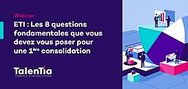 ETI : Les 8 questions fondamentales que vous devez vous poser pour une 1ère consolidation