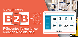 L'e-commerce B2B en 2020 : réinventez l'expérience client en 5 points clés