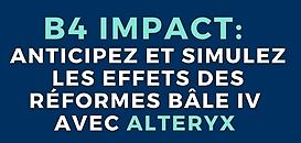 B4 Impact: Anticipez et Simulez les effets des réformes Bâle IV avec Alteryx