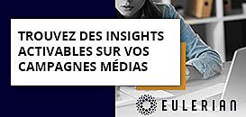 Trouvez des insights activables sur vos campagnes médias