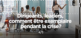 Dirigeants, leaders, comment être exemplaire pendant la crise ?