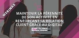 Maintenir la pérennité de son activité en renforçant sa relation client grâce au digital