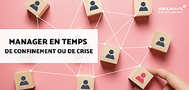 Manager en temps de confinement ou de crise