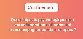 Confinement : quels impacts psychologiques sur vos collaborateurs, et comment les accompagner pendant et après ?