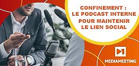 Confinement : comment le podcast interne permet de maintenir le lien social ? Exemples de succès.