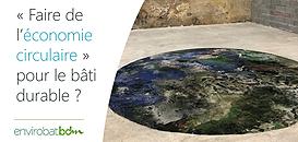 """Que veut dire """"faire de l'économie circulaire"""" pour le bâti durable ?"""