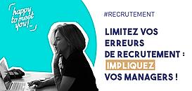 Limitez vos erreurs de recrutement : impliquez vos managers !