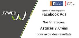 Optimiser ses campagnes Facebook Ads: Nos Stratégies, Astuces et Créas pour avoir des résultats