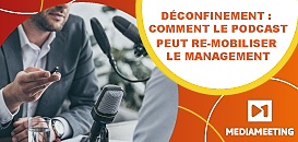 Déconfinement : comment le podcast peut re-mobiliser le management