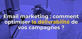 Email marketing : comment optimiser la délivrabilité de vos campagnes ?